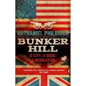 Bunker Hill: A City, a Siege, a Revolution by Nathaniel Philbrick (Paperback,...