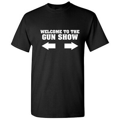Welcome To the Gun Show Funny Novelty Gift Idea Gym Novelty Humor Men's (Welcome To The Gun Show T Shirt)