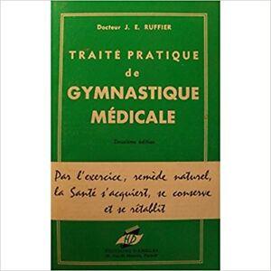 TRAITÉ PRATIQUE DE GYMNASTIQUE MÉDICALE Dr. J. E. RUFFIER