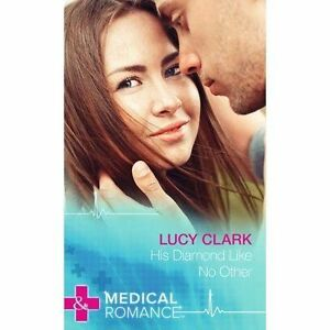Clark, Lucy, His Diamond Like No Other (Mills & Boon Medical Hardback), Very Goo