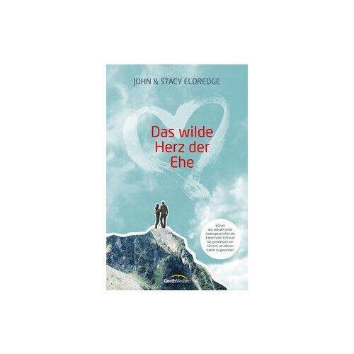 Das wilde Herz der Ehe Eldredge, John Eldredge, Stacy