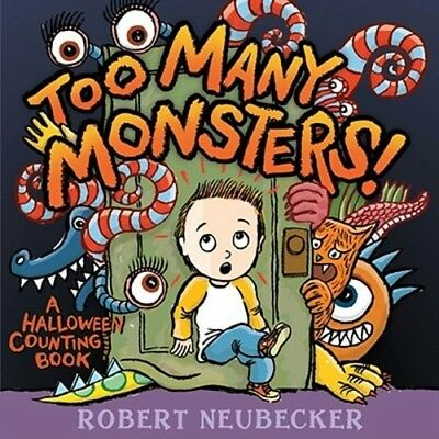 Too Many Monsters!: A Halloween Counting Book by Robert Neubecker: - Monsters Halloween Book