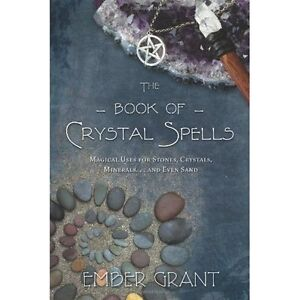 The Book of Crystal Spells: Magical Uses for Stones, Cr - Grant, Ember NEW Paper