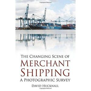 The Changing Scene of Merchant Shipping: A Photographic Survey by David...