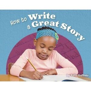 How to Write a Great Story (Engage Literacy: Engage Literacy Purple - Extension