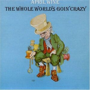 CD April Wine - The Whole World's Goin' Crazy