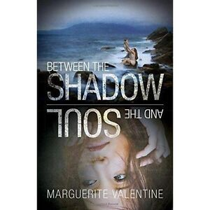 GoodBetween the Shadow and the Soul PaperbackValentine Marguerite1781322 - Ammanford, United Kingdom - GoodBetween the Shadow and the Soul PaperbackValentine Marguerite1781322 - Ammanford, United Kingdom