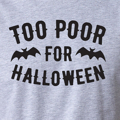 Sarcastic Halloween Humor (TOO POOR for HALLOWEEN funny sarcastic bats college humor candy party)