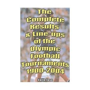 The-Complete-Results-and-Line-ups-of-the-Olympic-Football-Tournaments