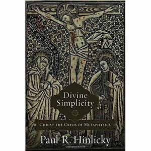 Divine Simplicity: Christ the Crisis of Metaphysics by Paul R Hinlicky...