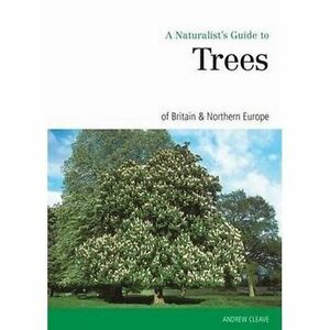 Naturalist's Guide to the Trees of Britain and Northern Europe (Naturalist's Gui