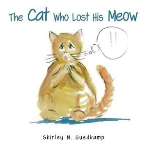 The Cat Who Lost His Meow by Suedkamp, Shirley M. -Paperback