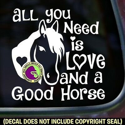ALL YOU NEED IS LOVE AND GOOD HORSE Decal Sticker Rider Car Window Trailer Sign