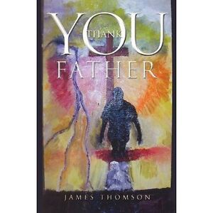 Thank You Father by Thomson, James