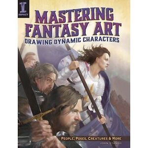 Mastering Fantasy Art - Drawing Dynamic Characters: Create Great People,...