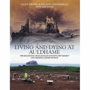 Living and Dying at Auldhame: The Excavations of an Anglian Monastic...