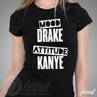 MOOD DRAKE ATTITUDE KANYE T-Shirt Sassy Savage Cool Bad Girl Funny Customizable! Bad Attitude Girls T-shirt