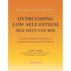 Fennell, Dr Melanie, Overcoming Low Self-Esteem Self-Help Course Part Three: Pt.