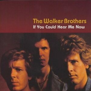 The Walker Brothers - If You Could Hear Me Now (2003) CD NEW