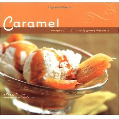 Caramel 50 Recipes for Deliciously Gooey Desserts Peggy Cullen (2003 Paperback)