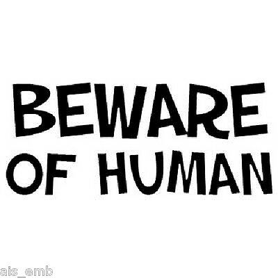 Beware Human Heat Press Transfer Print For T Shirt Tote Sweatshirt Fabric 400a