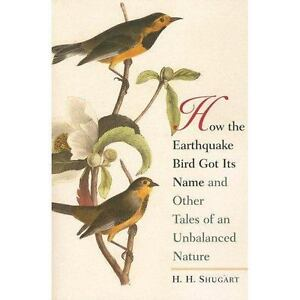 How The Earthquake Bird Got Its Name And Other Tales Of An Unbalanced Nature By - $17.01