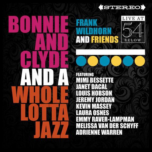 Frank Wildhorn & Fri - Bonnie & Clyde & A Whole Lotta Jazz: Live at 54 Below [Ne