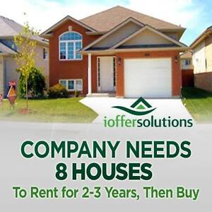 LOCAL COMPANY NEEDS 8 HOMES FOR OCT 1 TO RENT 2-3 YRS THEN BUY
