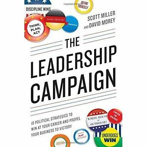 Leadership Campaign: 10 Political Strategies To Win At Your Career And Propel Yo