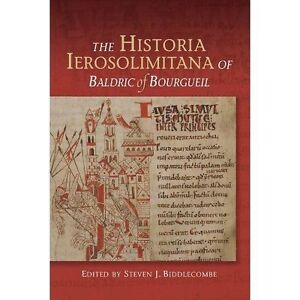 The Historia Ierosolimitana of Baldric of Bourgueil by Steven Biddlecombe...