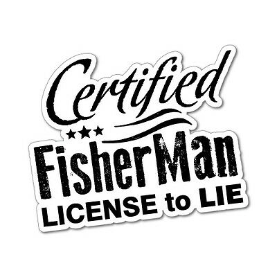 Certified Fisherman License To Lie Sticker Decal Boat Fishing Tackle 4x4 #6628EN