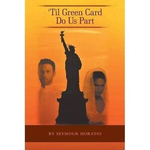 'Til Green Card Do Us Part by Horatio, Seymour