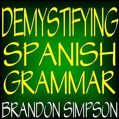 Demystifying Spanish Grammar: An Advanced Spani... by