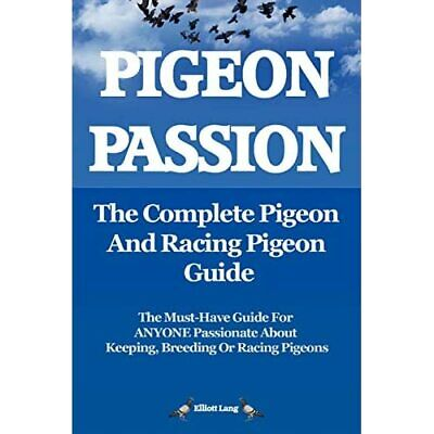 Pigeon Passion: The Complete Pigeon and Racing Pigeon G - Paperback NEW Lang, El