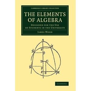 The Elements of Algebra: Designed for the Use of Students in the University (Cam