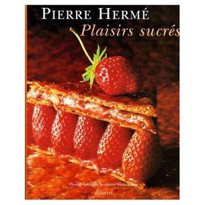 PLAISIRS SUCRÉS de Pierre HERMÉ
