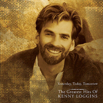 Kenny Loggins   Yesterday Today Tomorrow  Greatest Hits  New Cd