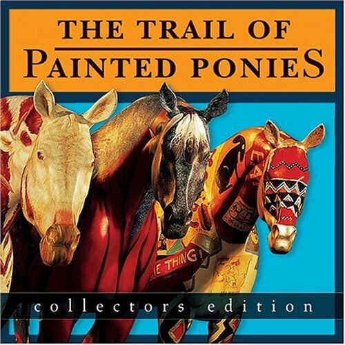 The Trail of Painted Ponies Collectors Edition Book - 2004 Softcover new