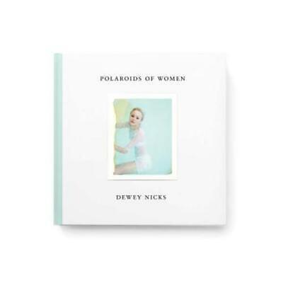 Dewey Nicks: Polaroids of Women by Dewey Nicks: (Uses Of Polaroids)