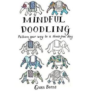 Mindful Doodling: Pattern Your Way to a Stress Free Day (Colouring Books), Burns