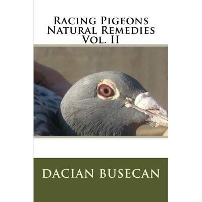 Racing Pigeons Natural Remedies Vol. II - Paperback NEW Busecan, Dacian 01/06/20