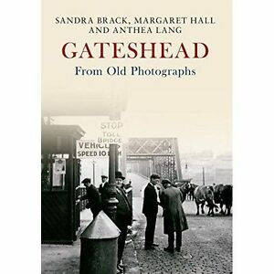 Gateshead-From-Old-Photographs-by-Hall-Margaret-Lang-Anthea-Brack-Sandra