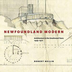 Newfoundland Modern: Architecture in the Smallwood Years, 1949-1