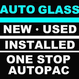 AUTO GLASS. NEW. USED. INSTALLED.1-STOP AUTOPAC. 24 HR EMERGENCY
