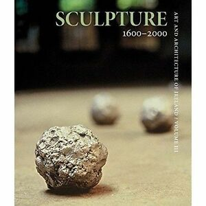 Sculpture 1600-2000: Art and Architecture of Ireland, Murphy, Paula, New Book