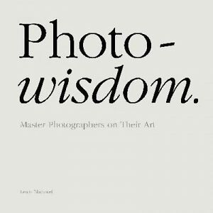 Photowisdom by Lewis Blackwell (Hardback, 2015) Master Photographers on Their Ar