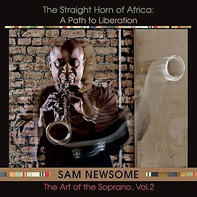 Sam Newsome   Straight Horn Of Africa  Path To Liberation  New Cd