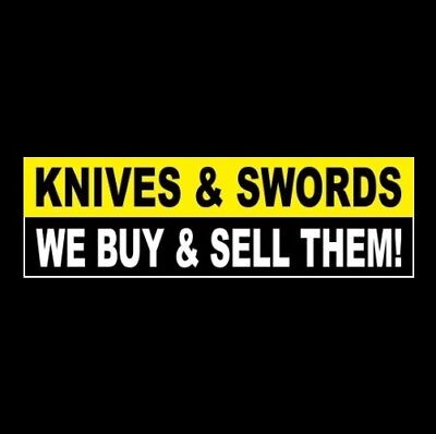 Knives Swords - We Buy Sell Them Business Sticker Sign Case Buck Military