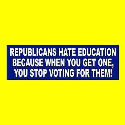 "Funny ""REPUBLICANS HATE EDUCATION"" Anti Donald Trump BUMPER STICKER window decal"