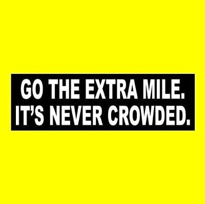 """GO THE EXTRA MILE. IT"